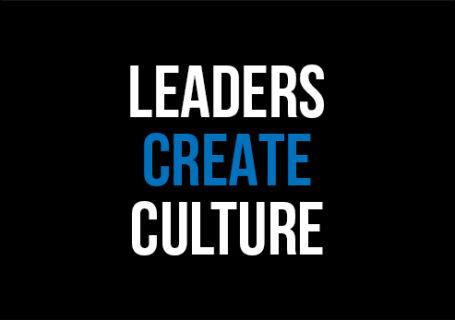 Leaders Create Culture